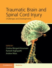 Traumatic Brain and Spinal Cord Injury - Challenges and Developments ebook by Cristina Morganti-Kossmann,Ramesh Raghupathi,Andrew Maas