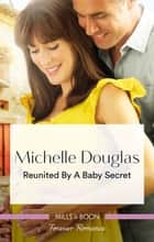 Reunited By A Baby Secret ebook by Michelle Douglas