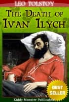 The Death of Ivan Ilych By Leo Tolstoy - With Summary and Free Audio Book Link ebook by