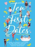 Ten First Dates - A romantic comedy anthology ebook by Kat Addams, Jill Brashear, Claudia Burgoa,...