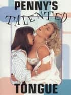 Penny's Talented Tongue - Adult Erotica ebook by Sand Wayne