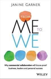From Me to We - Why Commercial Collaboration Will Future-proof Business, Leaders and Personal Success ebook by Janine Garner
