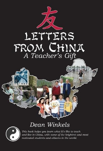 Letters from China - A Teacher's Gift ebook by Dean A. Winkels