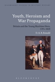 Youth, Heroism and War Propaganda - Britain and the Young Maritime Hero, 1745-1820 ebook by D. A. B. Ronald