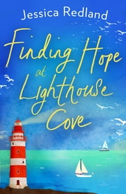 Finding Hope at Lighthouse Cove - An uplifting story of love, friendship and hope for 2021 ebook by Jessica Redland