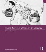 Coal-Mining Women in Japan - Heavy Burdens ebook by W. Donald Burton