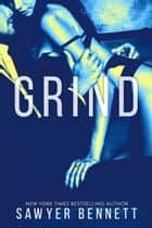 Grind - Cal and Macy's Story Book 2 eBook by Sawyer Bennett