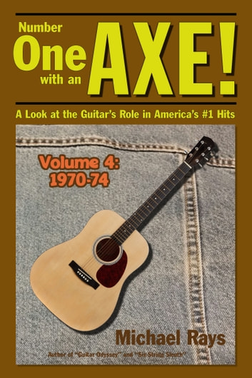Number One with an Axe! A Look at the Guitar's Role in America's #1 Hits, Volume 4, 1970-74 ebook by Michael Rays
