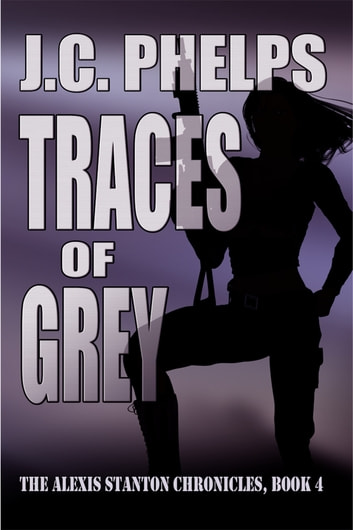 Traces of Grey: Book Four of The Alexis Stanton Chronicles ebook by J.C. Phelps