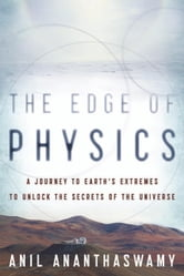 The Edge of Physics - A Journey to Earth's Extremes to Unlock the Secrets of the Universe ebook by Anil Ananthaswamy