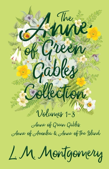 The Anne Of Green Gables Collection Volumes 1 3 Anne Of Green