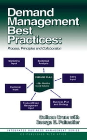 Demand Management Best Practices - Process, Principles, and Collaboration ebook by Colleen Crum,George Palmatier