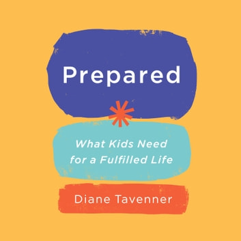 Prepared - What Kids Need for a Fulfilled Life audiobook by Diane Tavenner