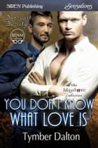 You Don't Know What Love Is ebook by Tymber Dalton
