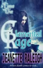 A Time to Die - Elemental Rage ebook by Jeanette Raleigh