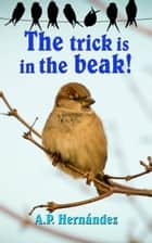 The Trick Is in the Beak ebook by A.P. Hernández