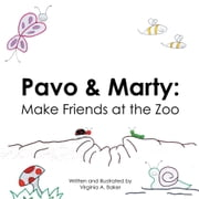 Pavo & Marty: Make Friends at the Zoo ebook by Virginia A. Baker