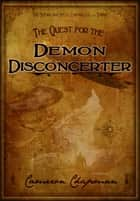 The Quest for the Demon Disconcerter ebook by Cameron Chapman