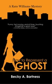 How to Represent a Ghost ebook by Becky A. Bartness