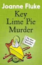 Key Lime Pie Murder (Hannah Swensen Mysteries, Book 9) - A charming mystery of cakes and crime ebook by Joanne Fluke
