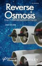 Reverse Osmosis - Design, Processes, and Applications for Engineers ebook by Jane Kucera