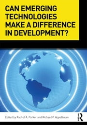 Can Emerging Technologies Make a Difference in Development? ebook by Rachel A. Parker,Richard P. Appelbaum