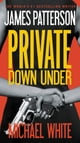 Private Down Under ebook by James Patterson,Michael White