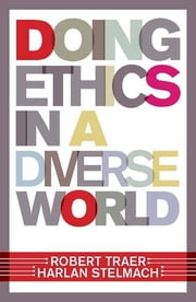 Doing Ethics In A Diverse World ebook by Robert Traer,Harlan Stelmach