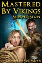Mastered By Vikings - Submission (Viking Erotica / BDSM Erotica) ebook by Chelsea Chaynes
