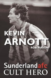 Kevin Arnott: Sunderland afc Cult Hero ebook by Rob Mason