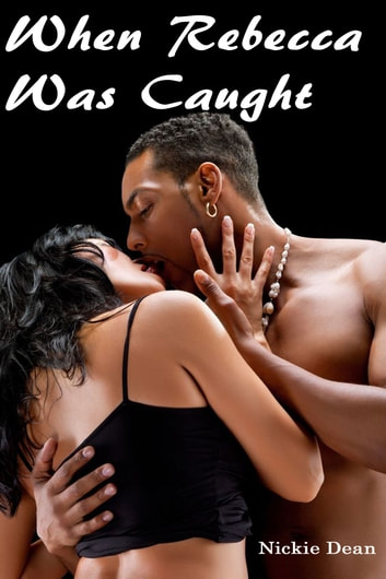 When Rebecca Was Caught - An Erotic Story (Interracial Sex Black Men and White Women) ebook by Nickie Dean