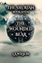 The Wounded Bear - The Silurian, #7 ebook by