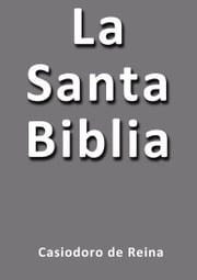 La Santa Biblia ebook by Casiodoro de Reina