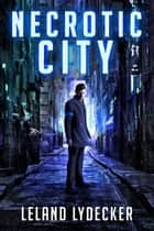 Necrotic City ebook by Leland Lydecker