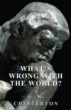 What's Wrong with the World? ebook by G. K. Chesterton
