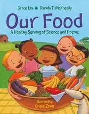Our Food - A Healthy Serving of Science and Poems ebook by Grace Lin,Ranida T. McKneally