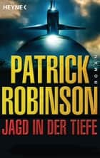 Jagd in der Tiefe - Roman ebook by Patrick Robinson, Karl-Heinz Ebnet