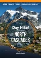 Day Hike! North Cascades, 4th Edition ebook by Mike McQuaide