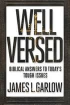 Well Versed - Biblical Answers to Today's Tough Issues ebook by James L. Garlow