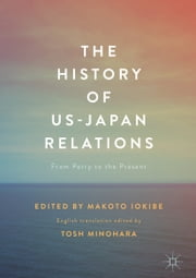 The History of US-Japan Relations - From Perry to the Present ebook by Makoto Iokibe, Tosh Minohara