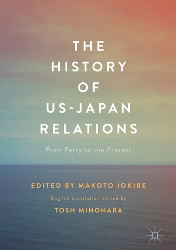 The History of US-Japan Relations - From Perry to the Present ebook by