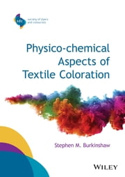 Physico-chemical Aspects of Textile Coloration ebook by Stephen M. Burkinshaw