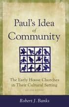 Paul's Idea of Community ebook by Robert J. Banks