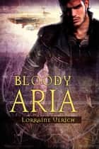 Bloody Aria ebook by Lorraine Ulrich
