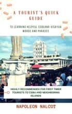A Tourist's Quick Guide to Learning Helpful Cebuano-Visayan Words and Phrases ebook by Napoleon Nalcot