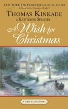 A Wish for Christmas - A Cape Light Novel ebook by Thomas Kinkade, Katherine Spencer