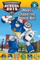 Transformers: Rescue Bots: Meet Chase the Police-Bot ebook by Hasbro, Lisa Shea