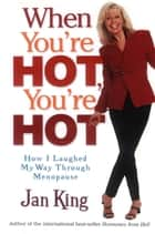 When You're Hot, You're Hot ebook by Jan King