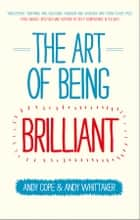 The Art of Being Brilliant ebook by Andy Cope,Andy Whittaker