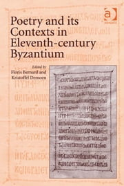 Poetry and its Contexts in Eleventh-century Byzantium ebook by Dr Floris Bernard,Prof Dr Kristoffel Demoen